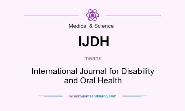 What does IJDH mean? It stands for International Journal for Disability and Oral Health