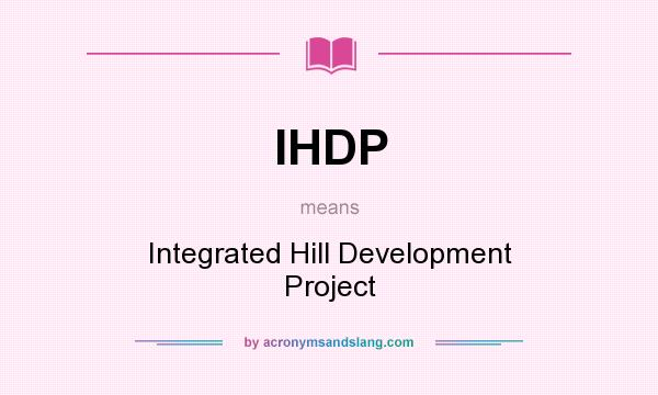 What does IHDP mean? It stands for Integrated Hill Development Project