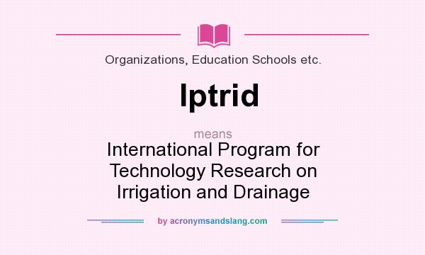 What does Iptrid mean? It stands for International Program for Technology Research on Irrigation and Drainage