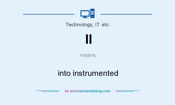 What does II mean? It stands for into instrumented