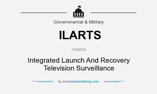 What does ILARTS mean? It stands for Integrated Launch And Recovery Television Surveillance