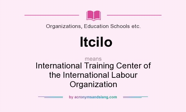 What does Itcilo mean? It stands for International Training Center of the International Labour Organization