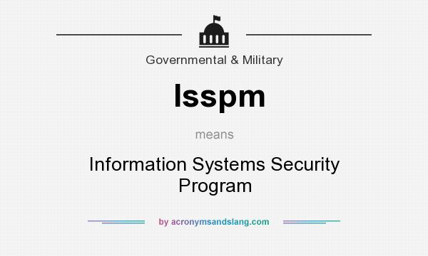 What does Isspm mean? It stands for Information Systems Security Program