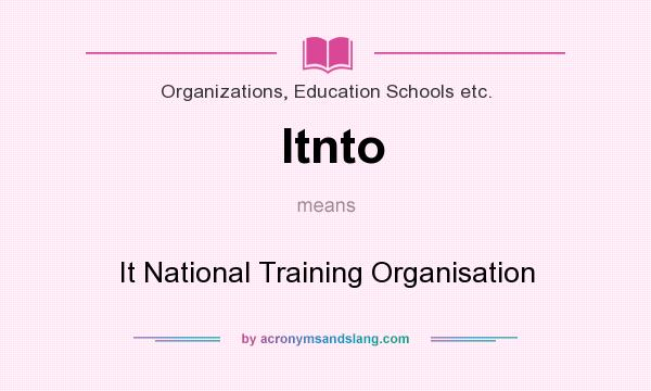 What does Itnto mean? It stands for It National Training Organisation