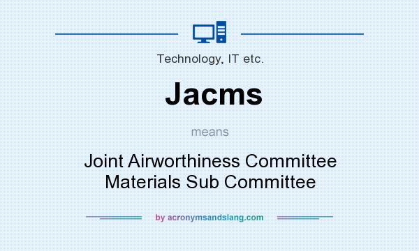 What does Jacms mean? It stands for Joint Airworthiness Committee Materials Sub Committee