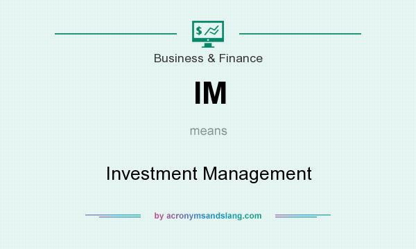 What does IM mean? It stands for Investment Management