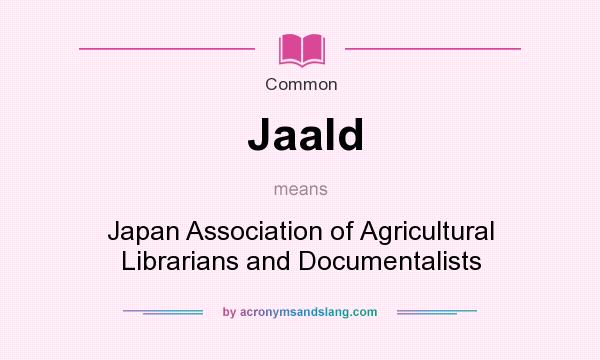 What does Jaald mean? It stands for Japan Association of Agricultural Librarians and Documentalists
