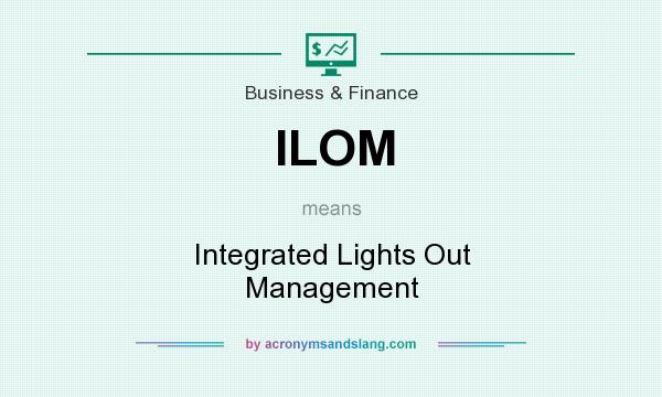 What does ILOM mean? It stands for Integrated Lights Out Management