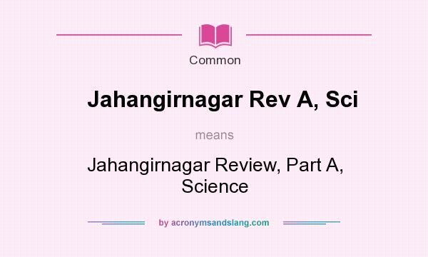 What does Jahangirnagar Rev A, Sci mean? It stands for Jahangirnagar Review, Part A, Science