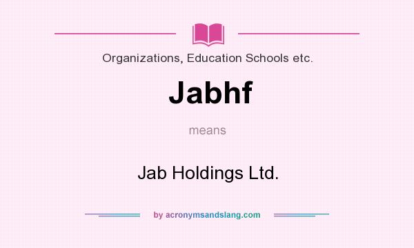 What does Jabhf mean? It stands for Jab Holdings Ltd.