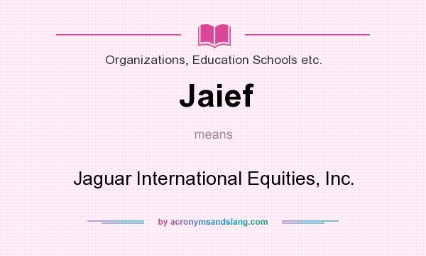 What does Jaief mean? It stands for Jaguar International Equities, Inc.