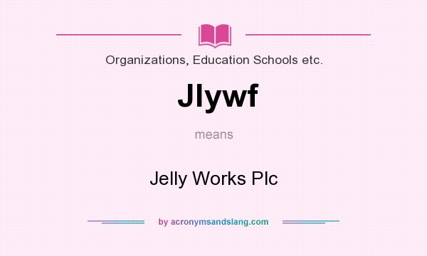 What does Jlywf mean? It stands for Jelly Works Plc