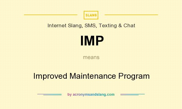 What does IMP mean? It stands for Improved Maintenance Program