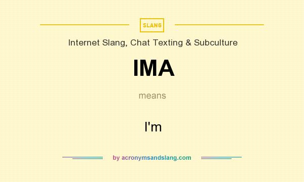 What does IMA mean? It stands for I`m