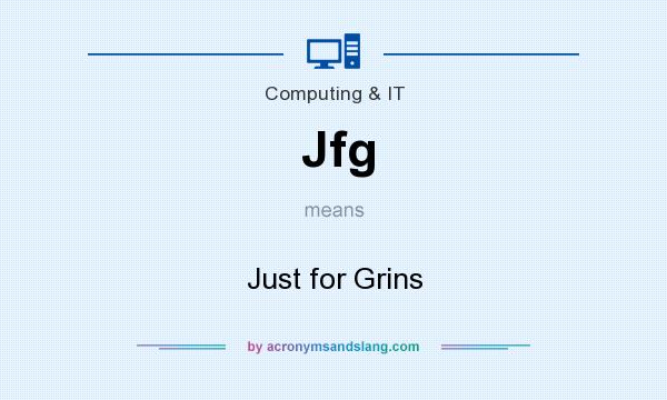 What does Jfg mean? It stands for Just for Grins