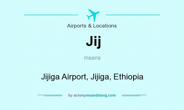 What does Jij mean? It stands for Jijiga Airport, Jijiga, Ethiopia