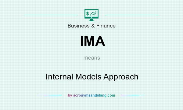 What does IMA mean? It stands for Internal Models Approach