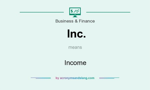 What does Inc. mean? It stands for Income