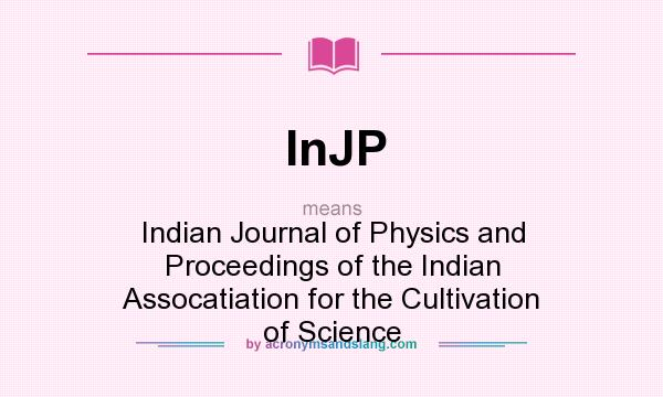 What does InJP mean? It stands for Indian Journal of Physics and Proceedings of the Indian Assocatiation for the Cultivation of Science