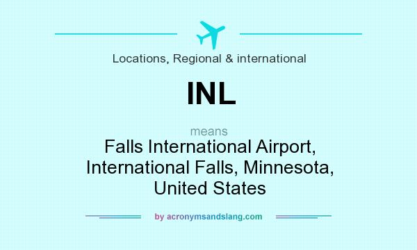 What does INL mean? It stands for Falls International Airport, International Falls, Minnesota, United States