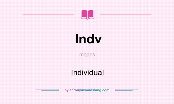 What does Indv mean? It stands for Individual