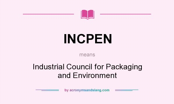 What does INCPEN mean? It stands for Industrial Council for Packaging and Environment