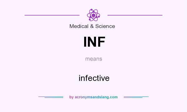 What does INF mean? It stands for infective