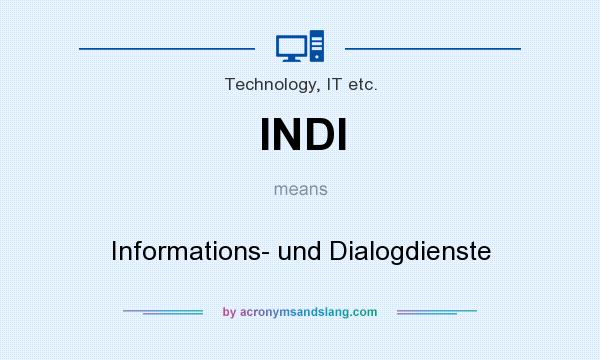 What does INDI mean? It stands for Informations- und Dialogdienste