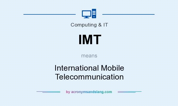 What does IMT mean? It stands for International Mobile Telecommunication