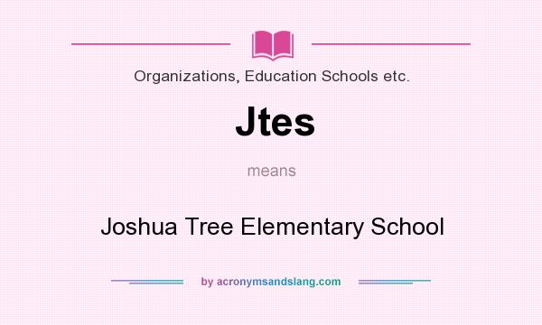 What does Jtes mean? It stands for Joshua Tree Elementary School