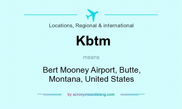 What does Kbtm mean? It stands for Bert Mooney Airport, Butte, Montana, United States