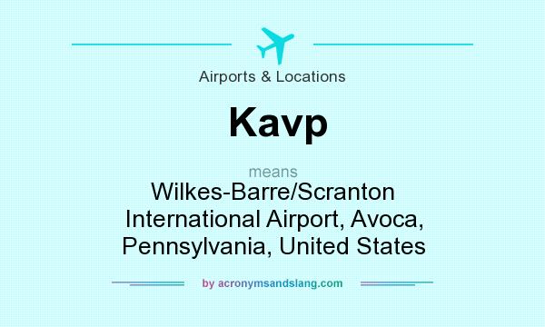 What does Kavp mean? It stands for Wilkes-Barre/Scranton International Airport, Avoca, Pennsylvania, United States