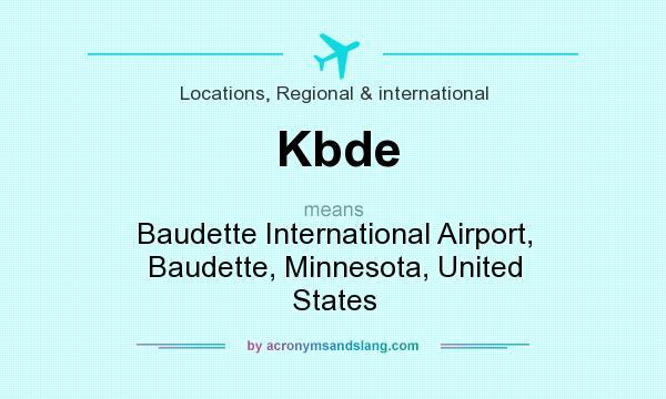 What does Kbde mean? It stands for Baudette International Airport, Baudette, Minnesota, United States