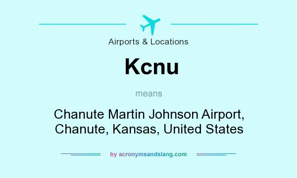 What does Kcnu mean? It stands for Chanute Martin Johnson Airport, Chanute, Kansas, United States