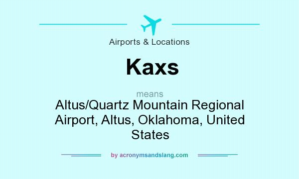 What does Kaxs mean? It stands for Altus/Quartz Mountain Regional Airport, Altus, Oklahoma, United States