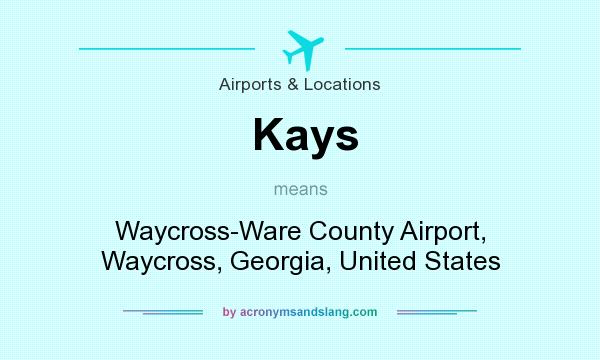 What does Kays mean? It stands for Waycross-Ware County Airport, Waycross, Georgia, United States