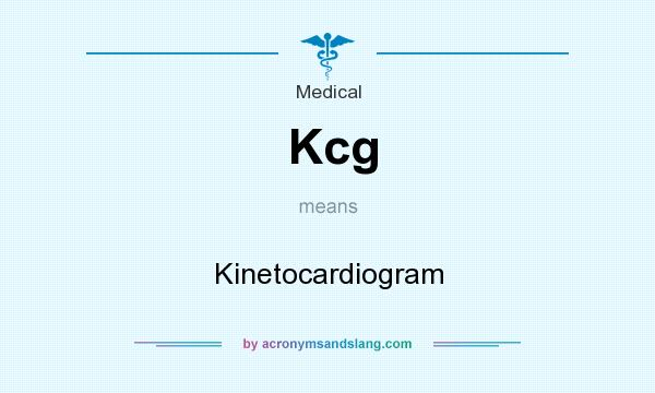 What does Kcg mean? It stands for Kinetocardiogram