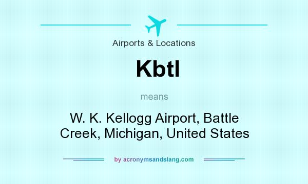 What does Kbtl mean? It stands for W. K. Kellogg Airport, Battle Creek, Michigan, United States