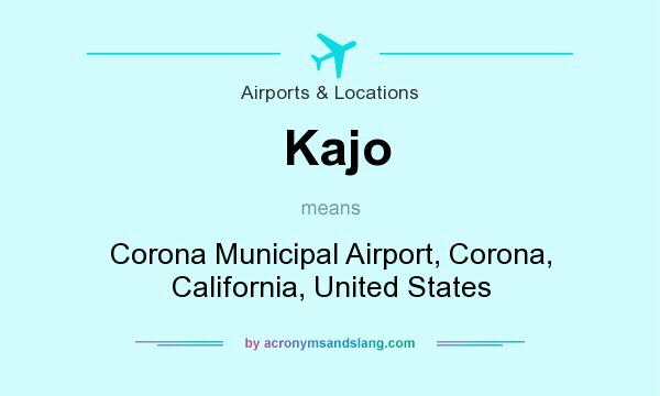 What does Kajo mean? It stands for Corona Municipal Airport, Corona, California, United States