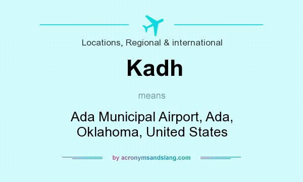 What does Kadh mean? It stands for Ada Municipal Airport, Ada, Oklahoma, United States