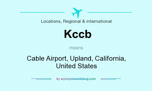 What does Kccb mean? It stands for Cable Airport, Upland, California, United States