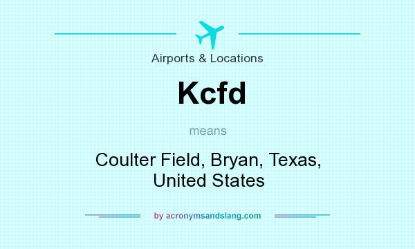 What does Kcfd mean? It stands for Coulter Field, Bryan, Texas, United States