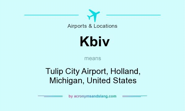 What does Kbiv mean? It stands for Tulip City Airport, Holland, Michigan, United States