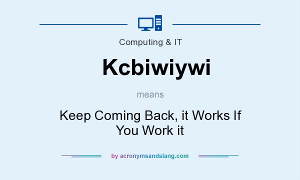 What does Kcbiwiywi mean? It stands for Keep Coming Back, it Works If You Work it