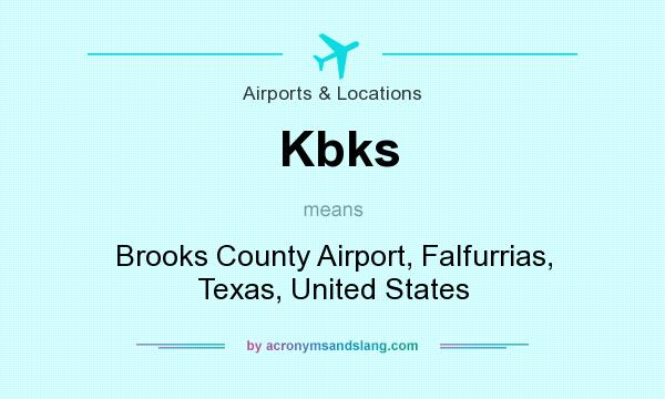 What does Kbks mean? It stands for Brooks County Airport, Falfurrias, Texas, United States