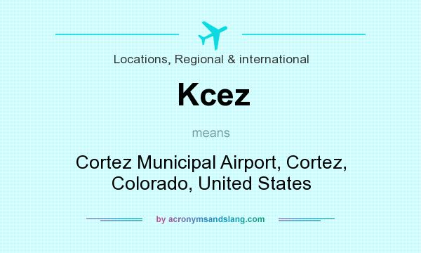 What does Kcez mean? It stands for Cortez Municipal Airport, Cortez, Colorado, United States