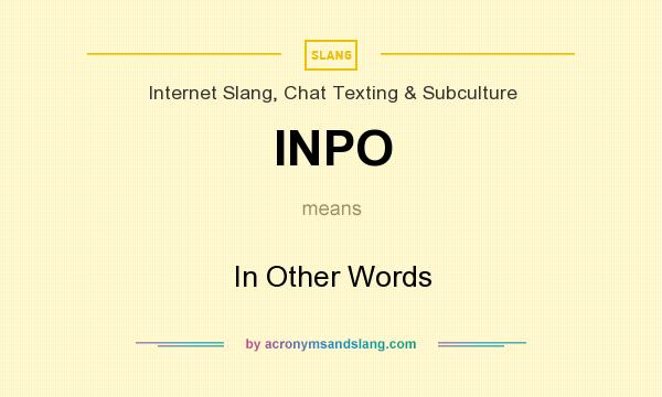 What does INPO mean? It stands for In Other Words