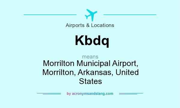 What does Kbdq mean? It stands for Morrilton Municipal Airport, Morrilton, Arkansas, United States