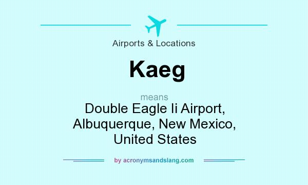 What does Kaeg mean? It stands for Double Eagle Ii Airport, Albuquerque, New Mexico, United States
