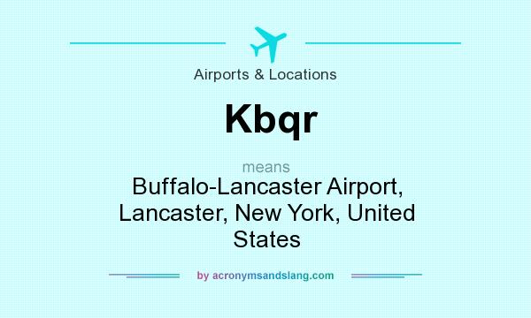 What does Kbqr mean? It stands for Buffalo-Lancaster Airport, Lancaster, New York, United States